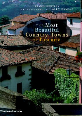The Most Beautiful Country Towns of Tuscany By Bentley, James/ Ramsay, Alex (PHT)/ Ramsay, Alex